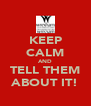 KEEP CALM AND TELL THEM ABOUT IT! - Personalised Poster A4 size