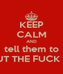 KEEP CALM AND tell them to SHUT THE FUCK UP! - Personalised Poster A4 size