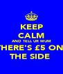 KEEP CALM AND TELL UR MUM THERE'S £5 ON  THE SIDE  - Personalised Poster A4 size
