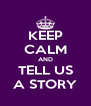 KEEP CALM AND TELL US A STORY - Personalised Poster A4 size