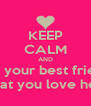 KEEP CALM AND tell your best friend that you love her - Personalised Poster A4 size
