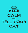 KEEP CALM AND TELL YOUR CAT - Personalised Poster A4 size