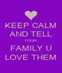 KEEP CALM AND TELL YOUR FAMILY U LOVE THEM - Personalised Poster A4 size