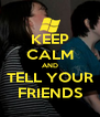 KEEP CALM AND TELL YOUR FRIENDS - Personalised Poster A4 size