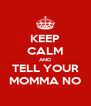 KEEP CALM AND TELL YOUR MOMMA NO - Personalised Poster A4 size