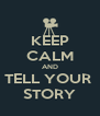 KEEP CALM AND TELL YOUR  STORY - Personalised Poster A4 size