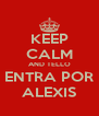 KEEP CALM AND TELLO ENTRA POR ALEXIS - Personalised Poster A4 size