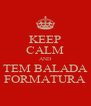 KEEP CALM AND TEM BALADA FORMATURA - Personalised Poster A4 size
