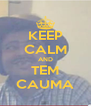 KEEP CALM AND TEM CAUMA - Personalised Poster A4 size