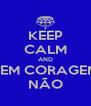 KEEP CALM AND TEM CORAGEM NÃO - Personalised Poster A4 size