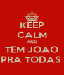 KEEP CALM AND TEM JOAO PRA TODAS  - Personalised Poster A4 size
