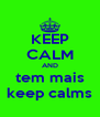 KEEP CALM AND tem mais keep calms - Personalised Poster A4 size