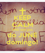 KEEP CALM AND tem pos do JUNE domingo! - Personalised Poster A4 size