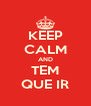 KEEP CALM AND TEM QUE IR - Personalised Poster A4 size