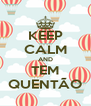 KEEP CALM AND TEM QUENTÃO - Personalised Poster A4 size