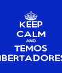 KEEP CALM AND TEMOS LIBERTADORES  - Personalised Poster A4 size