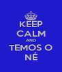 KEEP CALM AND TEMOS O NÉ - Personalised Poster A4 size