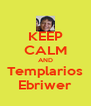 KEEP CALM AND Templarios Ebriwer - Personalised Poster A4 size
