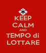 KEEP CALM AND TEMPO di LOTTARE - Personalised Poster A4 size