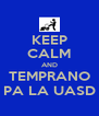 KEEP CALM AND TEMPRANO PA LA UASD - Personalised Poster A4 size