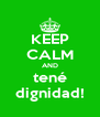 KEEP CALM AND tené dignidad! - Personalised Poster A4 size