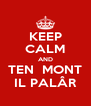 KEEP CALM AND TEN  MONT IL PALÂR - Personalised Poster A4 size