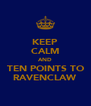 KEEP CALM AND TEN POINTS TO RAVENCLAW - Personalised Poster A4 size