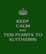 KEEP CALM AND TEN POINTS TO SLYTHERIN - Personalised Poster A4 size