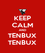 KEEP CALM AND TENBUX TENBUX - Personalised Poster A4 size