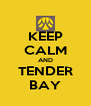 KEEP CALM AND TENDER BAY - Personalised Poster A4 size