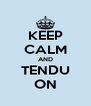 KEEP CALM AND TENDU ON - Personalised Poster A4 size