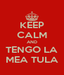 KEEP CALM AND TENGO LA MEA TULA - Personalised Poster A4 size