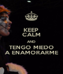KEEP CALM AND TENGO MIEDO A ENAMORARME - Personalised Poster A4 size