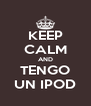 KEEP CALM AND TENGO UN IPOD - Personalised Poster A4 size