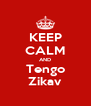 KEEP CALM AND Tengo Zikav - Personalised Poster A4 size