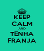 KEEP CALM AND TENHA FRANJA - Personalised Poster A4 size