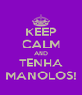 KEEP CALM AND TENHA MANOLOS! - Personalised Poster A4 size
