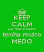 KEEP CALM and TENHA MEDO tenha muito MEDO - Personalised Poster A4 size