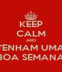 KEEP CALM AND TENHAM UMA BOA SEMANA - Personalised Poster A4 size