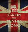 KEEP CALM AND TENHO SONO - Personalised Poster A4 size
