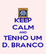 KEEP CALM AND TENHO UM D. BRANCO - Personalised Poster A4 size