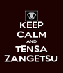 KEEP CALM AND TENSA ZANGETSU - Personalised Poster A4 size