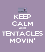 KEEP CALM AND TENTACLES MOVIN' - Personalised Poster A4 size