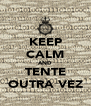 KEEP CALM AND TENTE OUTRA VEZ - Personalised Poster A4 size