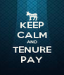 KEEP CALM AND TENURE PAY - Personalised Poster A4 size