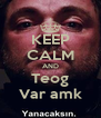 KEEP CALM AND Teog Var amk - Personalised Poster A4 size