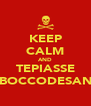 KEEP CALM AND TEPIASSE NOSBOCCODESANGUE - Personalised Poster A4 size