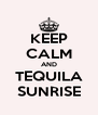 KEEP CALM AND TEQUILA SUNRISE - Personalised Poster A4 size