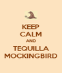 KEEP CALM AND TEQUILLA MOCKINGBIRD - Personalised Poster A4 size