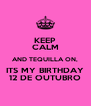 KEEP CALM AND TEQUILLA ON, ITS MY BIRTHDAY 12 DE OUTUBRO - Personalised Poster A4 size